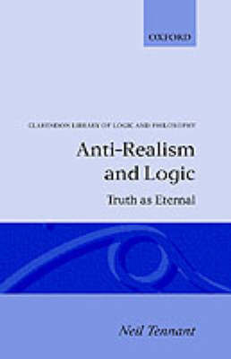 Anti-Realism and Logic by Neil Tennant