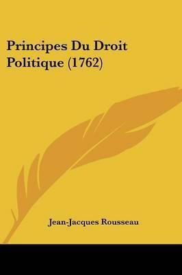 Principes Du Droit Politique (1762) by Jean Jacques Rousseau
