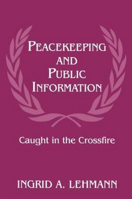 Peacekeeping and Public Information by Ingrid A Lehmann