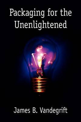 Packaging for the Unenlightened by James B. Vandegrift image