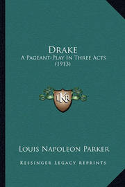 Drake: A Pageant-Play in Three Acts (1913) by Louis Napoleon Parker