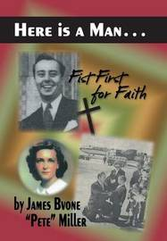 Here Is a Man . . .: Fist First for Faith by James Bvone Pete Miller