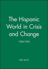 The Hispanic World in Crisis and Change, 1598-1700 by John Lynch image