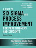 A Guide to Six Sigma and Process Improvement for Practitioners and Students by Howard S Gitlow