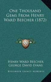 One Thousand Gems from Henry Ward Beecher (1872) by Henry Ward Beecher