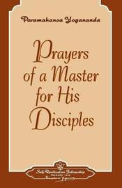 Prayers of a Master for His Disciples by Paramahansa Yogananda