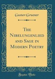 The Nibelungenlied and Sage in Modern Poetry (Classic Reprint) by Gustav Gruener image