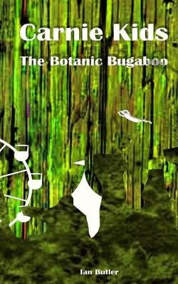 Carnie Kids - The Botanic Bugaboo by Ian Butler