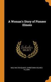 A Woman's Story of Pioneer Illinois by Milo Milton Quaife