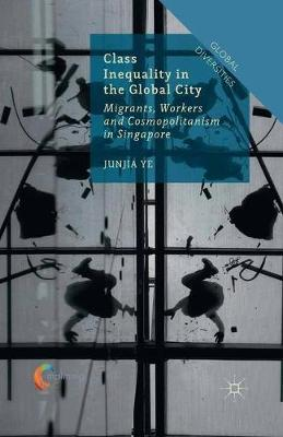 Class Inequality in the Global City by Junjia Ye