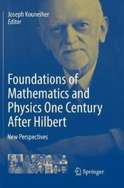 Foundations of Mathematics and Physics One Century After Hilbert