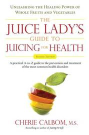 Juice Lady's Guide to Juicing for Health by Cherie Calbom