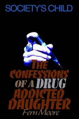 The Confessions of a Drug Addicted Daughter: Society's Child by Fern Moore image