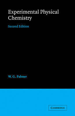 Experimental Physical Chemistry by W.G. Palmer