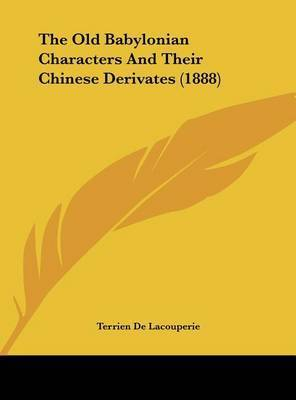 The Old Babylonian Characters and Their Chinese Derivates (1888) by Terrien De Lacouperie