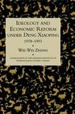 Ideology and Economic Reform Under Deng Xiaoping by Wei Zhang