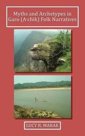 Myths and Archetypes in Garo (A∙chik) Folk Narratives by Lucy R Marak