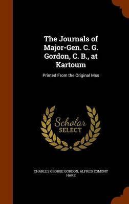 The Journals of Major-Gen. C. G. Gordon, C. B., at Kartoum by Charles George Gordon
