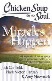 Chicken Soup for the Soul: Miracles Happen by Jack Canfield