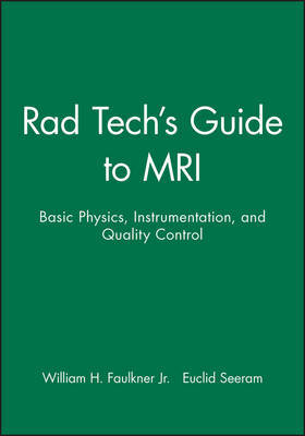 Rad Tech's Guide to MRI by William H. Faulkner