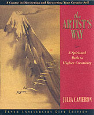 Artist's Way: A Spiritual Path by Julia Cameron