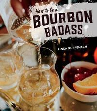 How to Be a Bourbon Badass by Linda Ruffenach