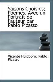 Saisons Choisies; Pomes. Avec Un Portrait de L'Auteur Par Pablo Picasso by Pablo Picasso