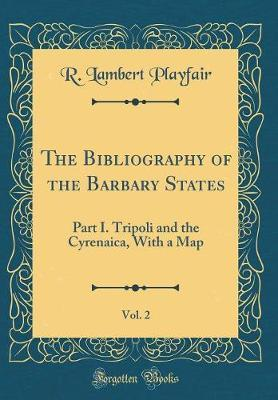 The Bibliography of the Barbary States, Vol. 2 by R Lambert Playfair