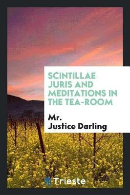 Scintillae Juris and Meditations in the Tea-Room by Mr Justice Darling image