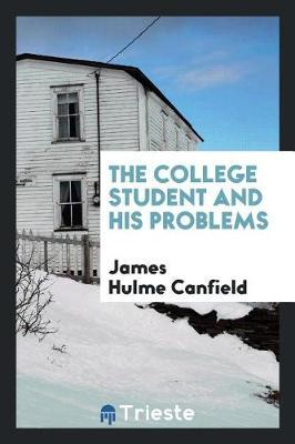 The College Student and His Problems by James Hulme Canfield image