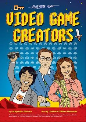 Awesome Minds: Video Game Creators by Alejandro Arbona