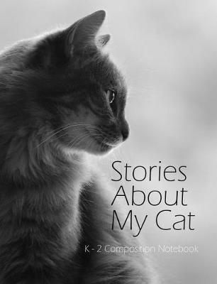 Stories About My Cat Draw And Write Journal by Clara Childress