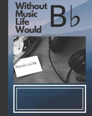 Without Music Life Would B by Montsho Publishers