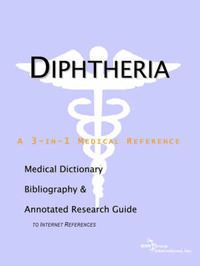 Diphtheria - A Medical Dictionary, Bibliography, and Annotated Research Guide to Internet References by ICON Health Publications image