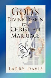 God's Divine Design for Christian Marriage by Larry Davis