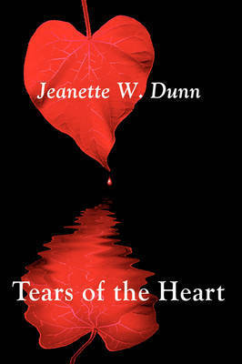 Tears of the Heart by Jeanette W. Dunn