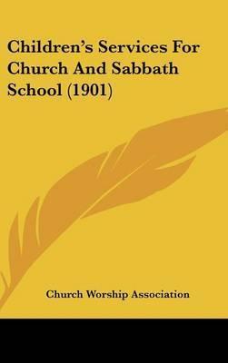Children's Services for Church and Sabbath School (1901) by Worship Association Church Worship Association