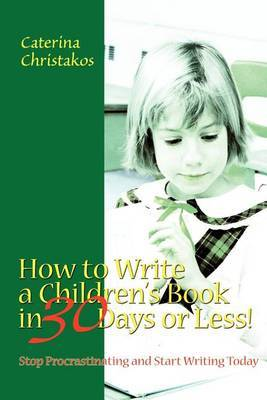 How to Write a Children's Book in 30 Days or Less! by Caterina Christakos