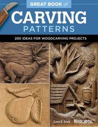 Great Book of Carving Patterns by Lora S. Irish