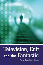 Television, Cult and the Fantastic by Sara Jones