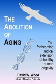 The Abolition of Aging by David W Wood