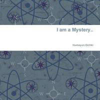 I Am a Mystery.. by Humayun Gichki