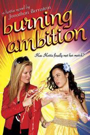 Burning Ambition: A Hottie Novel by Jonathon Bernstein image