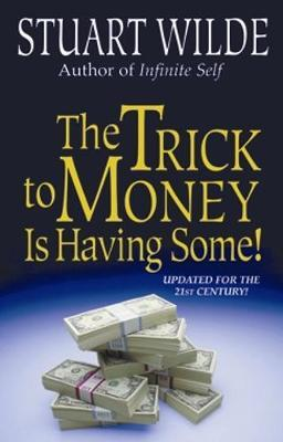 The Trick To Money Is Having Some by Stuart Wilde image