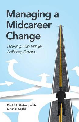 Managing a Midcareer Change by David B Helberg