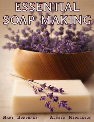 Essential Soapmaking by Mary Humphrey