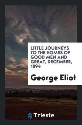Little Journeys to the Homes of Good Men and Great, December, 1894 by George Eliot