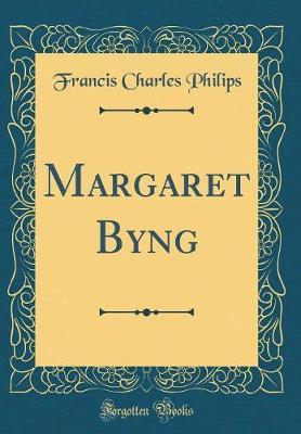 Margaret Byng (Classic Reprint) by Francis Charles Philips image
