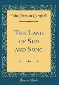 The Land of Sun and Song (Classic Reprint) by John Preston Campbell image