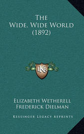 The Wide, Wide World (1892) by Elizabeth Wetherell